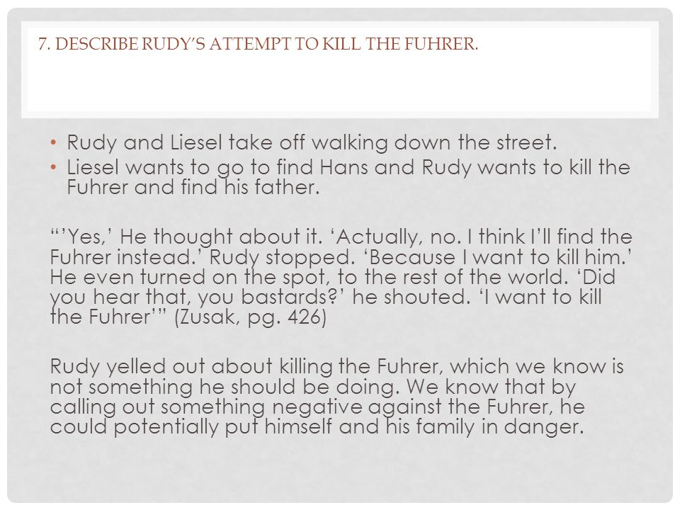 7. Describe Rudy's Attempt to kill the fuhrer.