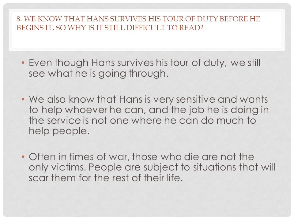 8. We know that Hans survives his tour of duty before he begins it, so why is it still difficult to read