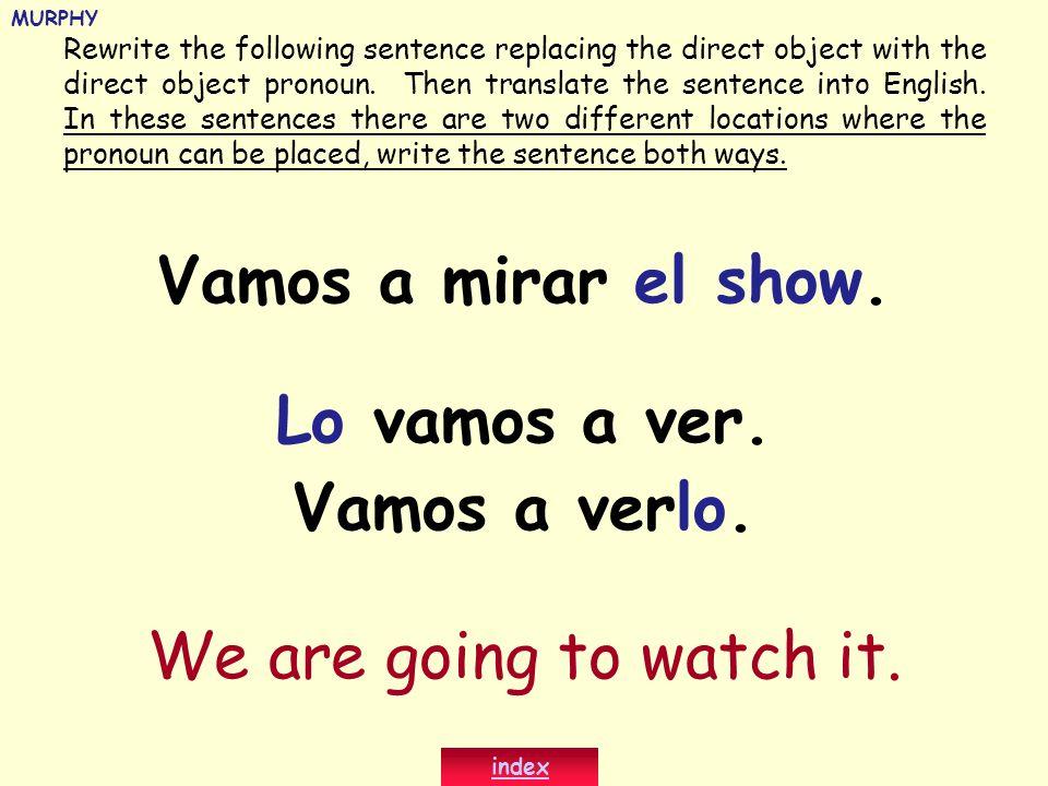 Vamos a mirar el show. Lo vamos a ver. Vamos a verlo.