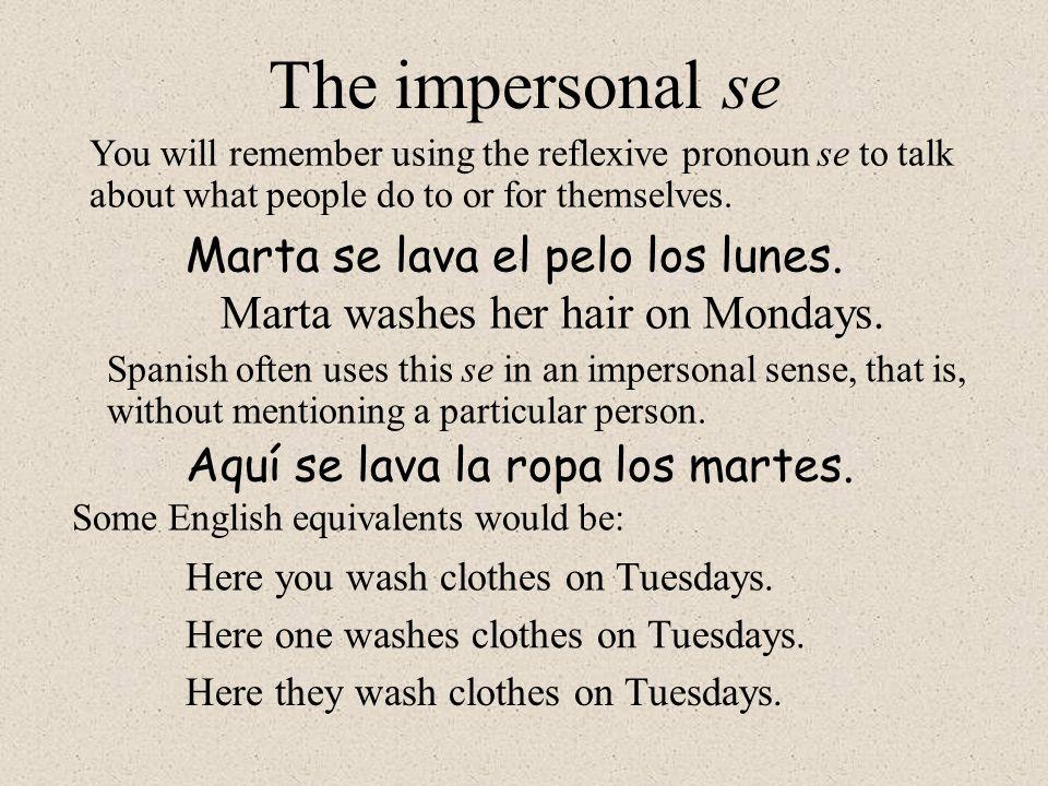 The impersonal se Marta se lava el pelo los lunes.