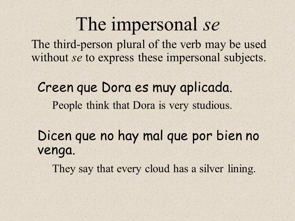 The impersonal se Creen que Dora es muy aplicada.
