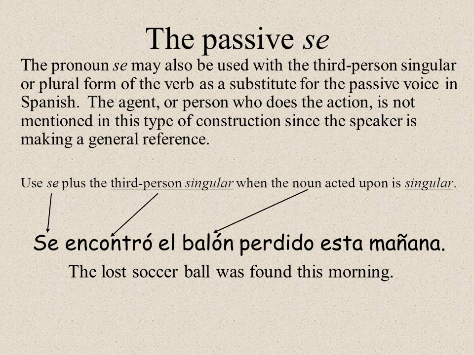 The passive se Se encontró el balón perdido esta mañana.