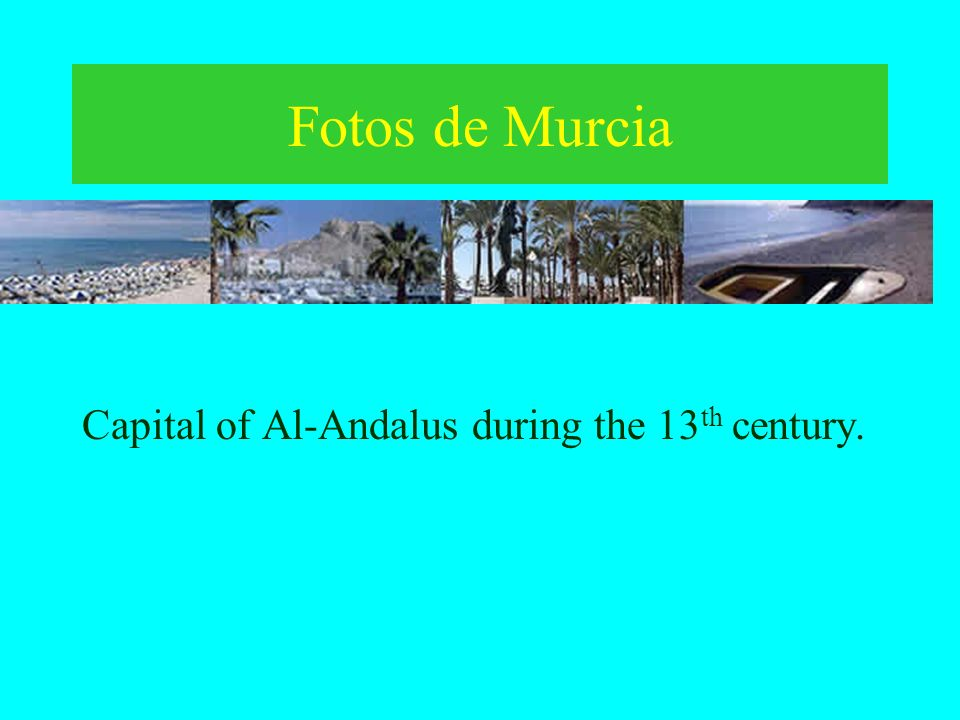 Fotos de Murcia Capital of Al-Andalus during the 13th century.
