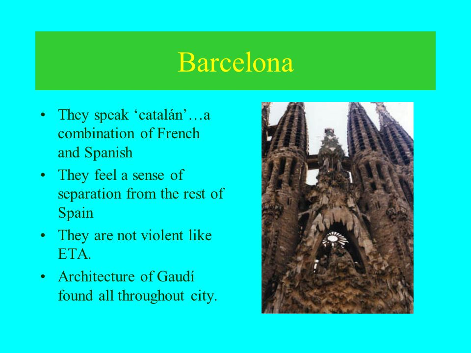 Barcelona They speak 'catalán'…a combination of French and Spanish