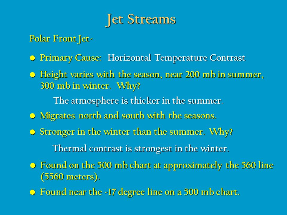 Jet Streams Polar Front Jet- Primary Cause:
