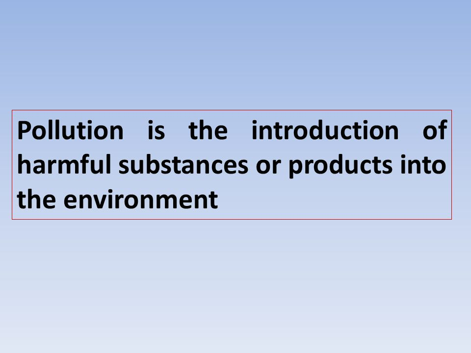 the introduction of pollution as a harmful subsrances or products into the environment The introduction of harmful substances or products into the environment  3rd grade unit 6 science - pollution learn vocabulary, terms, and more with flashcards .