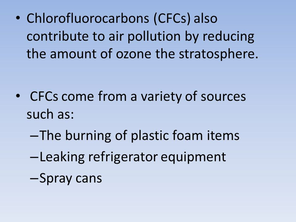 cfcs and air pollution The impact of air pollution on applications such as air conditioning and refrigeration, cfcs are still being used for decision makers in respiratory care.