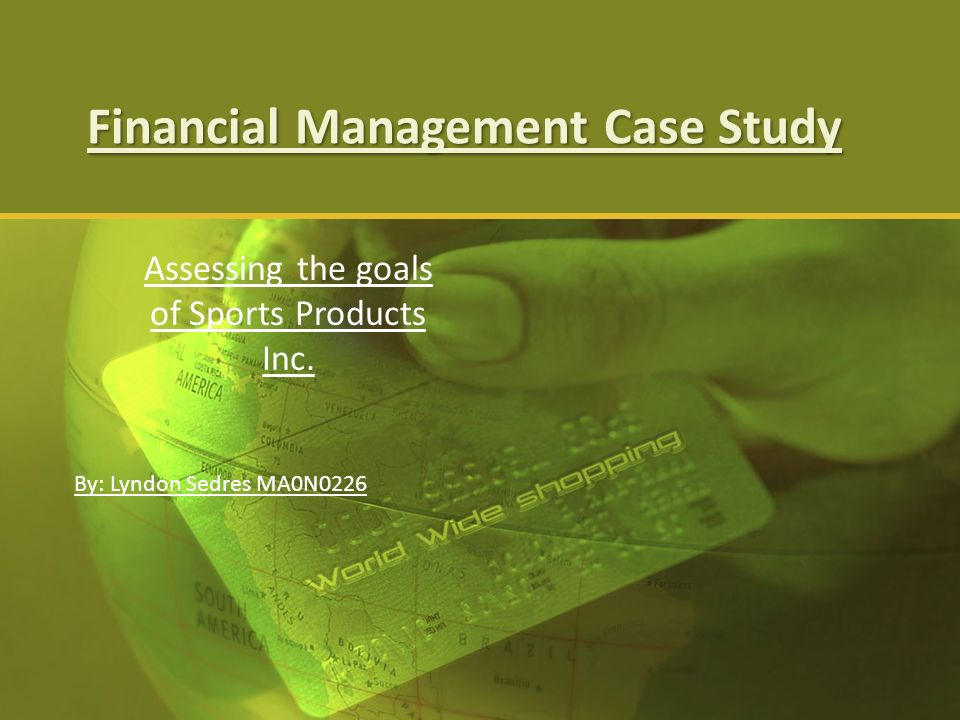 case study finance management When jill farrow, now nten's chief financial and operating officer, first toured the organization's portland, or, offices, she noticed something conspicuous in its absence.