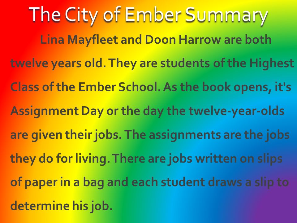 """essay of the city of ember The city of ember is a post apocalyptic fantasy about ember i was written by jeanne duprau and published in 2003 ember is a city which was built by people, in the book know as """"the builders"""", they built this city underground to house its citizens for 200 years."""
