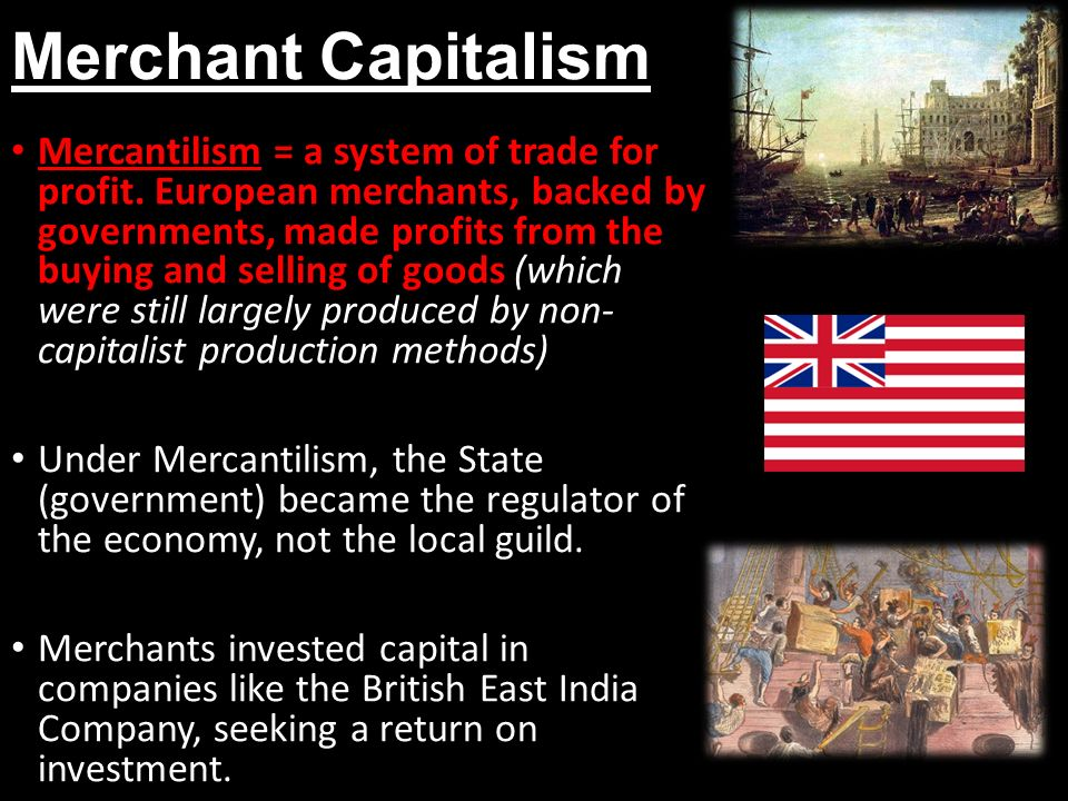 mercantile capitalism and state making Of the economists who purpose to make the capitalist system continue   mercantilist system is not good for the country and state interference is not right.