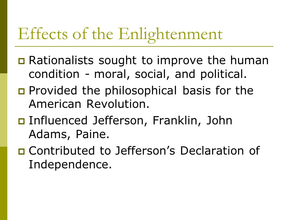 effects of the enlightenment on the Influenced revolutions such as the american and french revolution made  people reason by  what were effects of the enlightenment ideas on the  declaration the enlightenment had a lot to do with the declaration the age of  enlightenment.