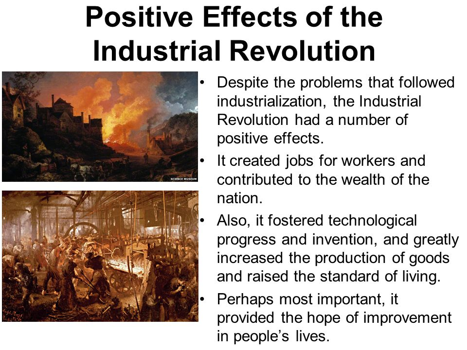 the positive and negative effects of industrialization The 6 pros of the industrial revolution 1 as an effect of industrialization, classes in the well being of people increased nations started to identify national pride and identities.