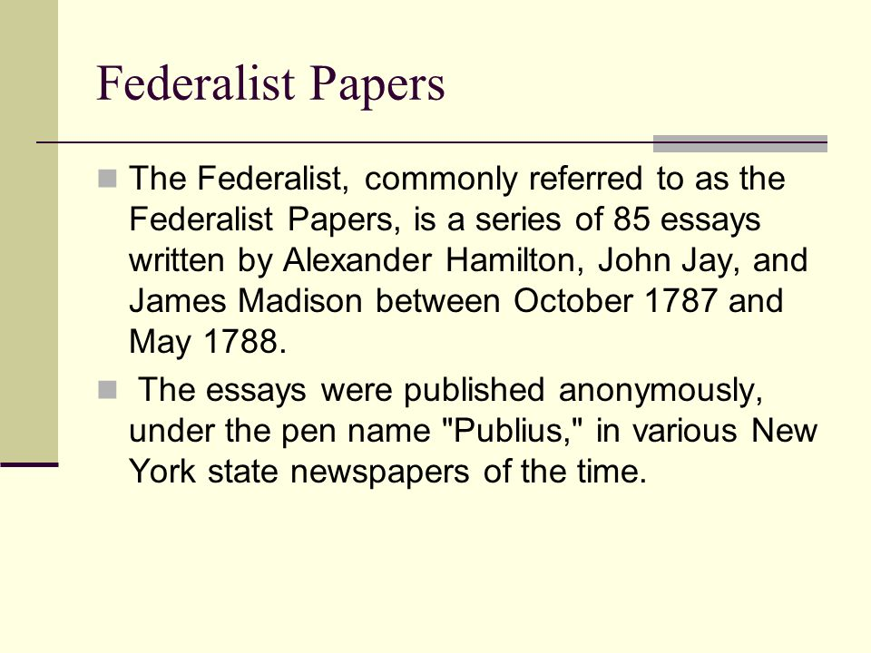 85 federalist essays Read read the federalist papers | online ebook online download here   the federalist (later known as the federalist papers) is a collection of 85 articles and essays written by alexander hamilton, james madison, and john jay promoting the ratification of the united.
