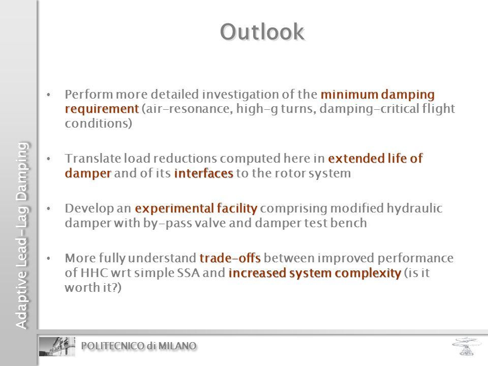 Outlook Perform more detailed investigation of the minimum damping requirement (air-resonance, high-g turns, damping-critical flight conditions)