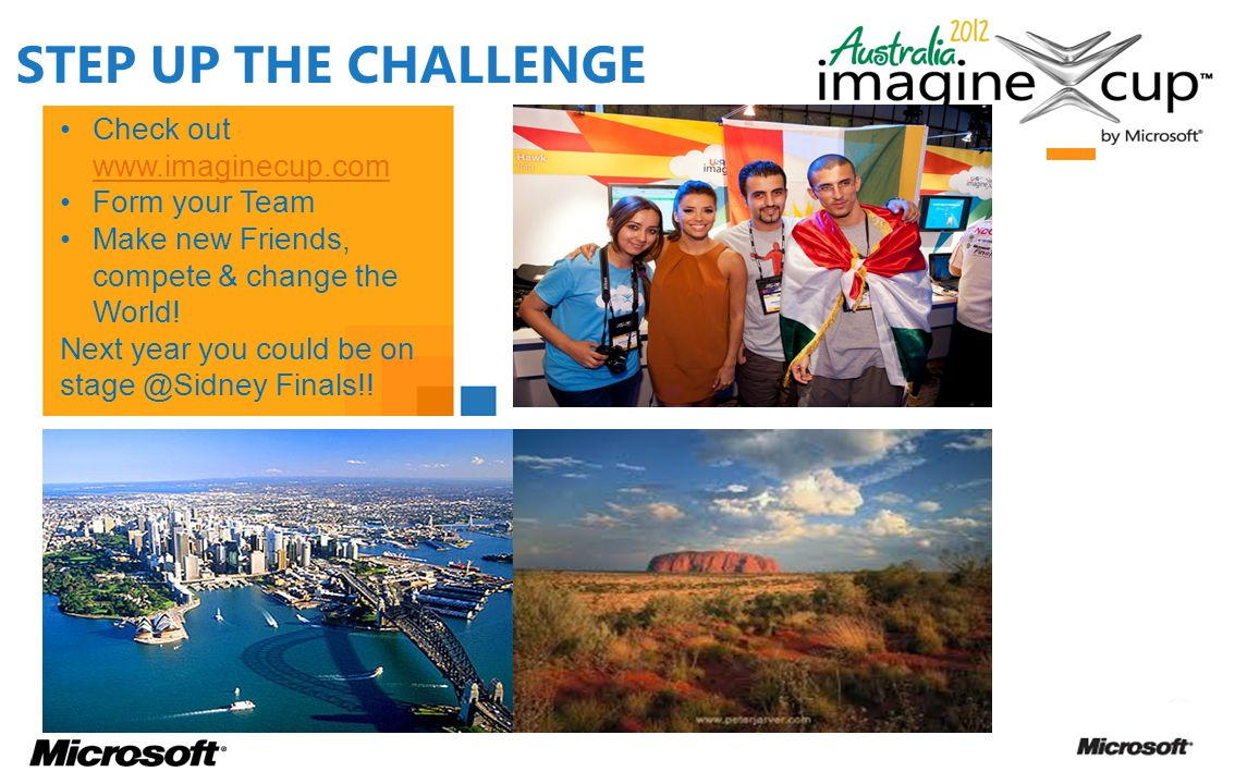 STEP UP THE CHALLENGE Check out www.imaginecup.com Form your Team