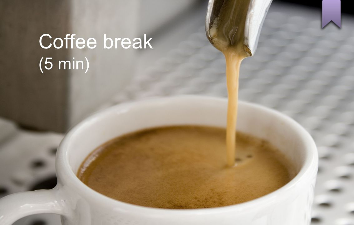Coffee break (5 min)
