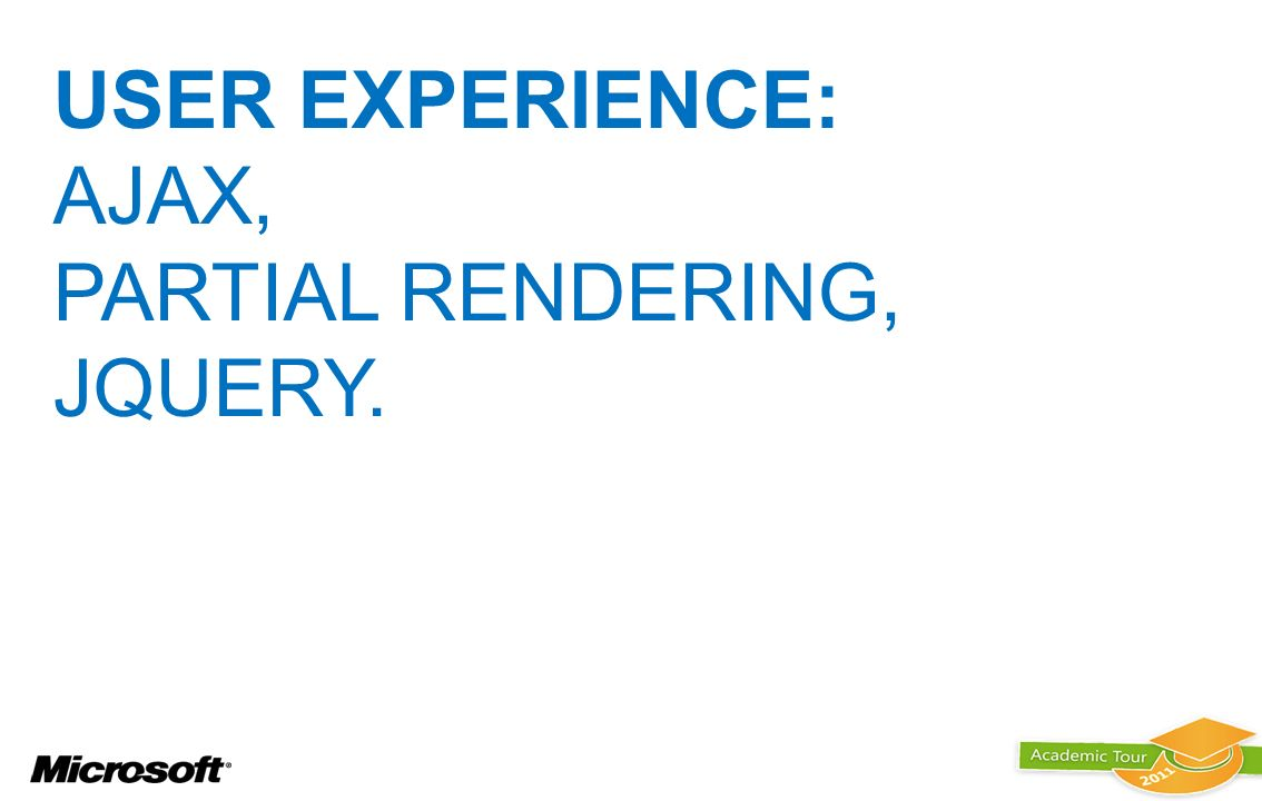 USER EXPERIENCE: AJAX, Partial rendering, JQUERY.