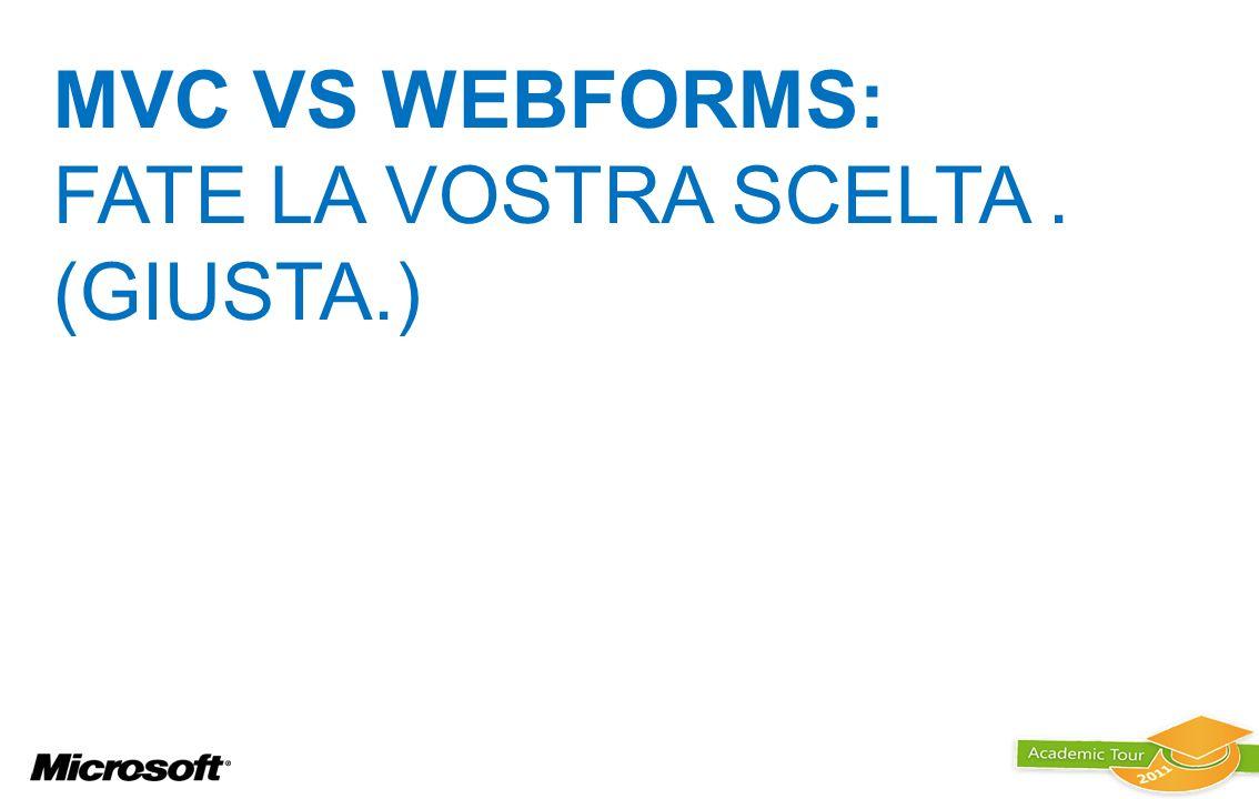 Mvc vs webforms: fate la vostra scelta . (giusta.)