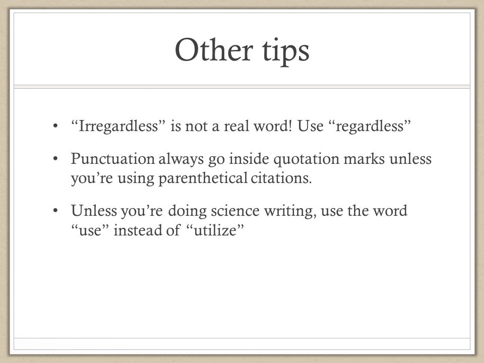 Other tips Irregardless is not a real word! Use regardless