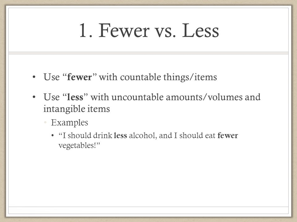 1. Fewer vs. Less Use fewer with countable things/items