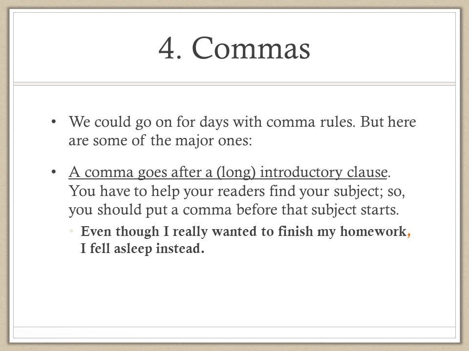4. Commas We could go on for days with comma rules. But here are some of the major ones: