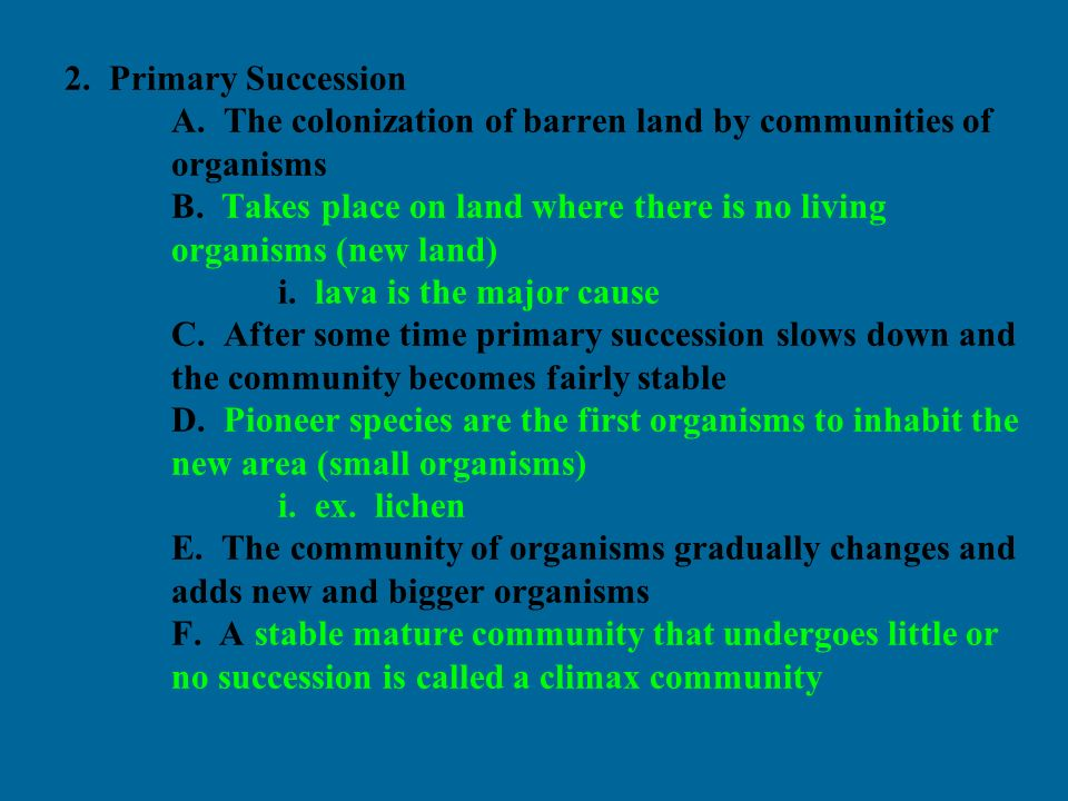 Primary Succession A. The colonization of barren land by communities of organisms B