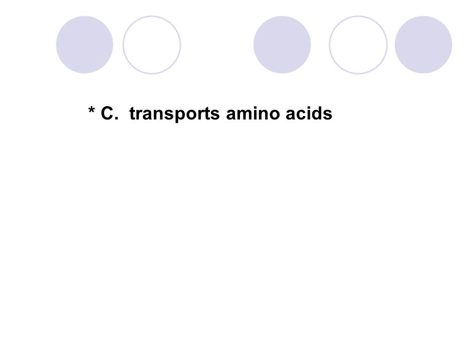 * C. transports amino acids