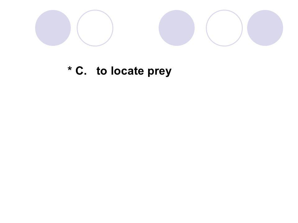 * C. to locate prey