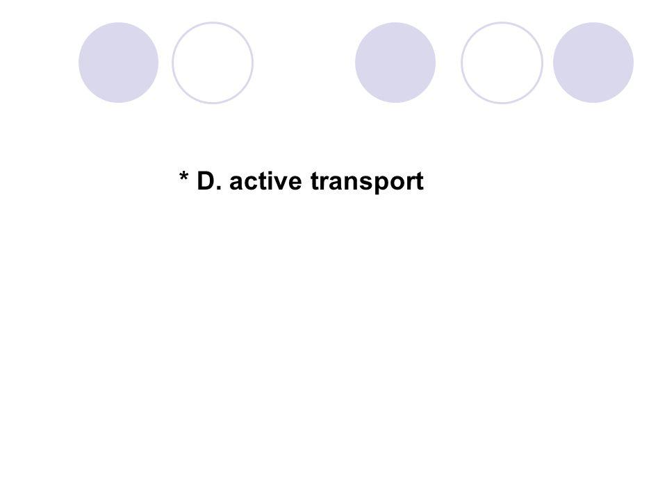 * D. active transport