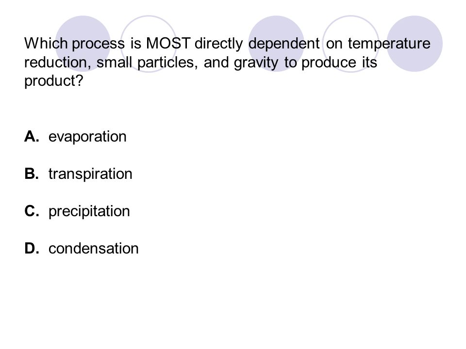 Which process is MOST directly dependent on temperature reduction, small particles, and gravity to produce its product