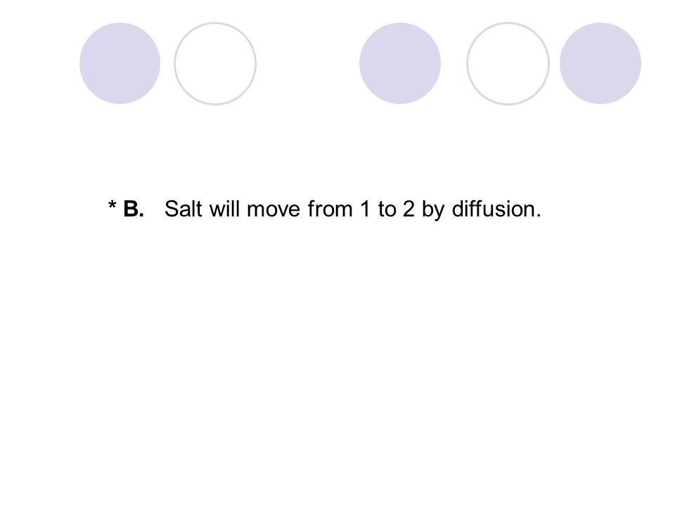 * B. Salt will move from 1 to 2 by diffusion.
