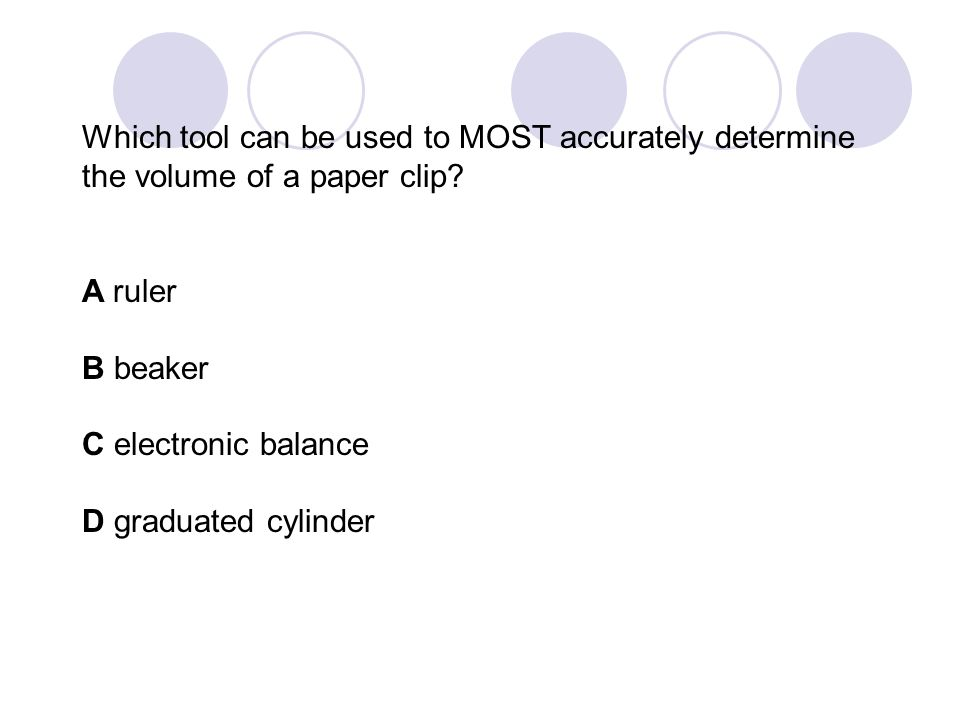 Which tool can be used to MOST accurately determine the volume of a paper clip