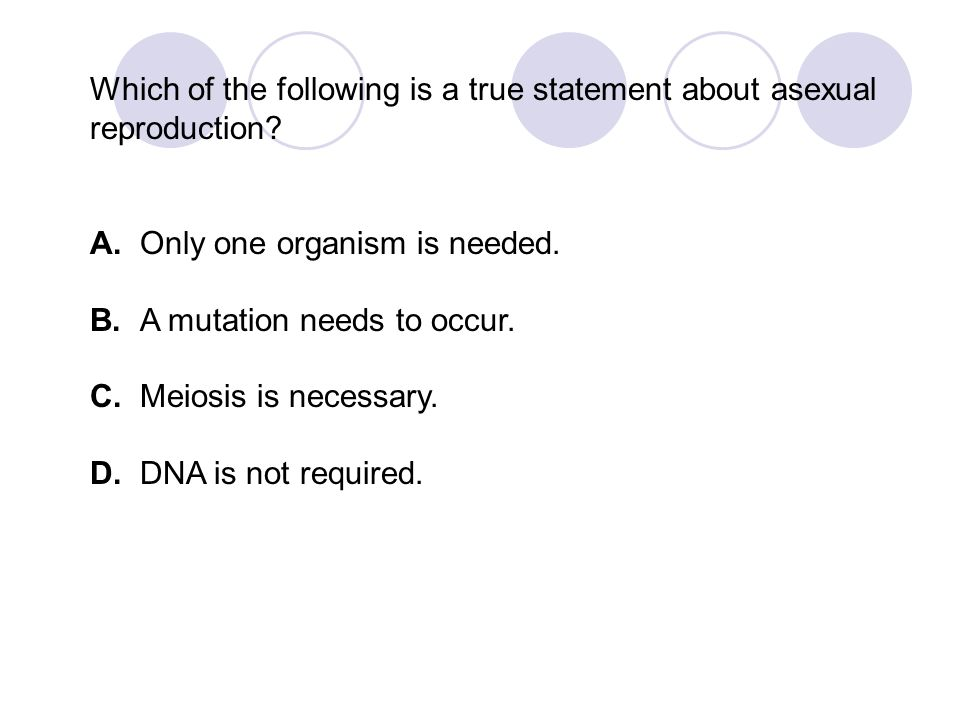 Which of the following is a true statement about asexual reproduction