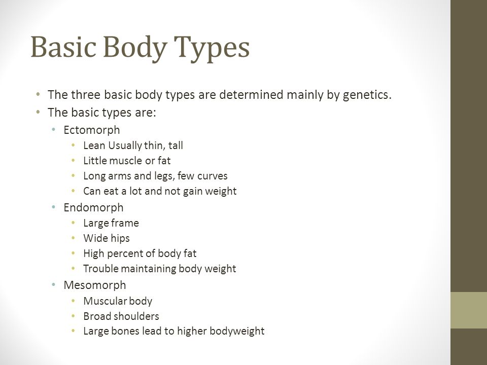 Basic Body Types The three basic body types are determined mainly by genetics. The basic types are:
