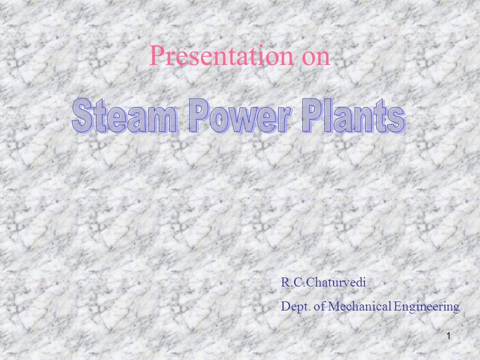 Presentation on Steam Power Plants R.C.Chaturvedi