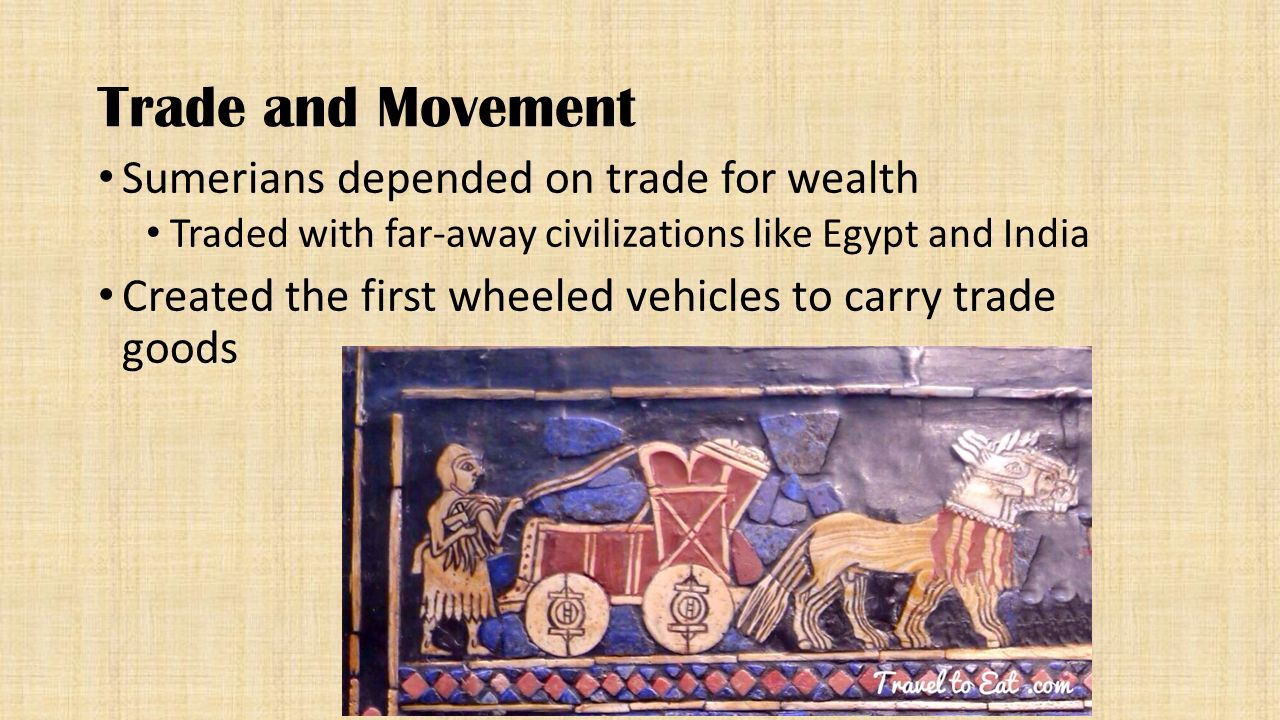 Trade and Movement Sumerians depended on trade for wealth