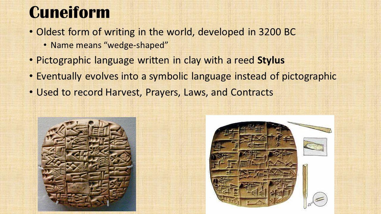 Cuneiform Oldest form of writing in the world, developed in 3200 BC