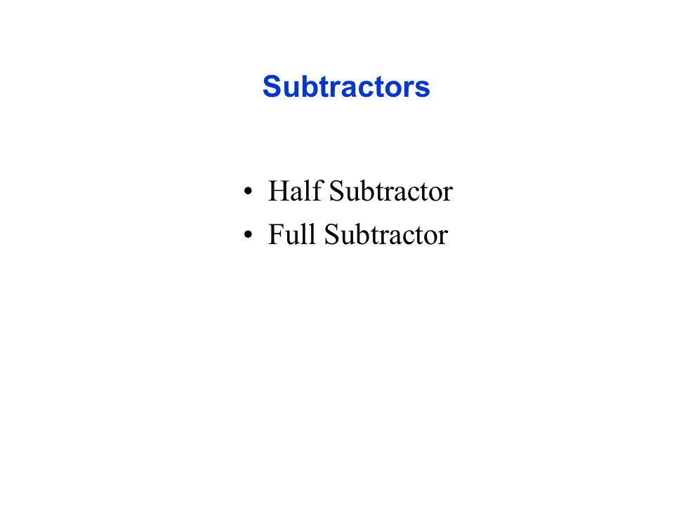 Subtractors Half Subtractor Full Subtractor credential: