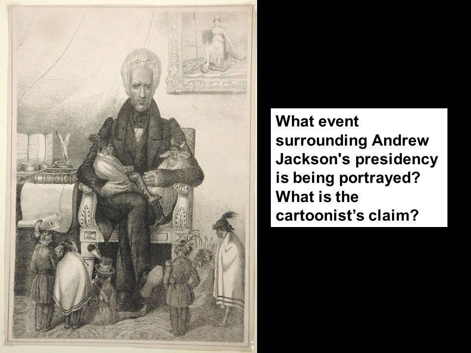 andrew jacksons presidency The cherokees vs andrew jackson andrew jackson was elected president of the united states jackson's secretary of war, john eaton, told ross the tribe's troubles had been self-inflicted: by adopting a constitution.