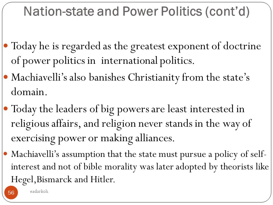 bismarck machiavellian poltician In the case of war, kautilya and machiavelli have the same reasoning where they   in fact kautilya can be compared to bismarck that both  philosopher and not  a politician, while kautilya was a seasoned politician with.