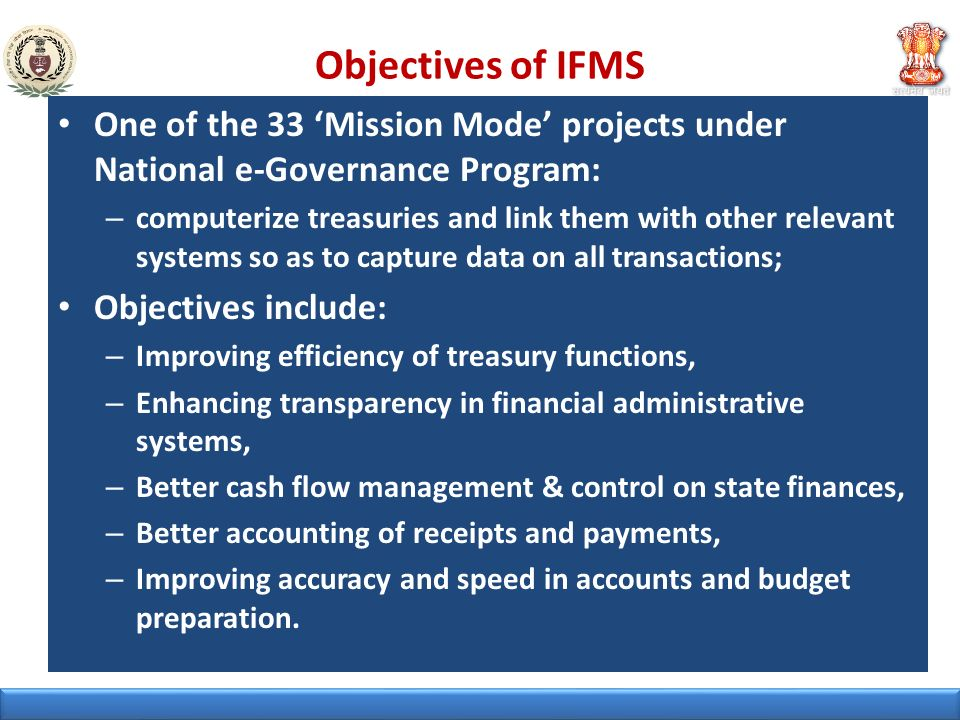 Objectives of IFMS One of the 33 'Mission Mode' projects under National e-Governance Program: