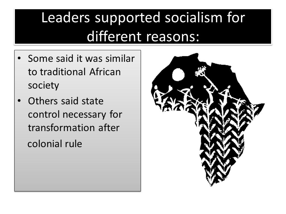 Leaders supported socialism for different reasons: