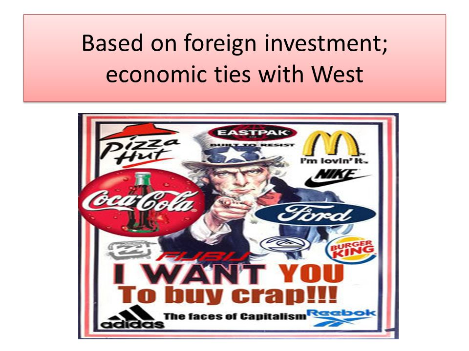 Based on foreign investment; economic ties with West