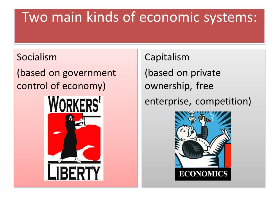 Two main kinds of economic systems: