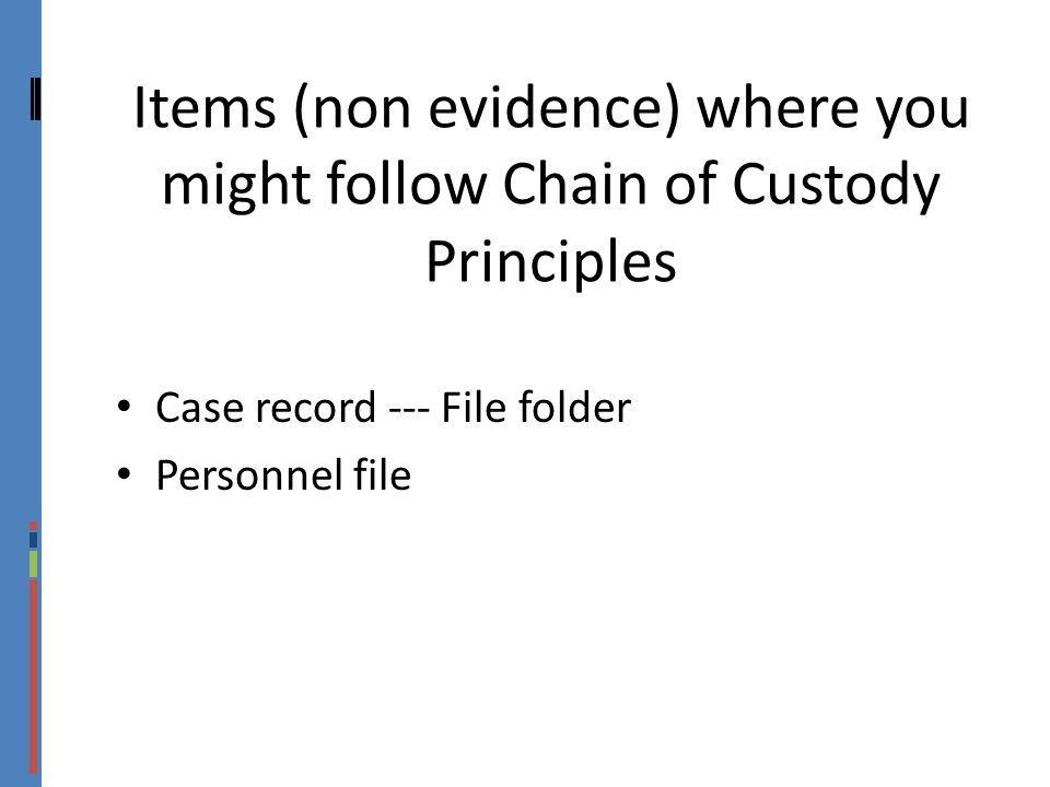 Items (non evidence) where you might follow Chain of Custody Principles