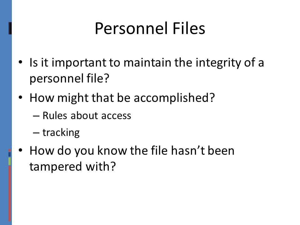Personnel Files Is it important to maintain the integrity of a personnel file How might that be accomplished