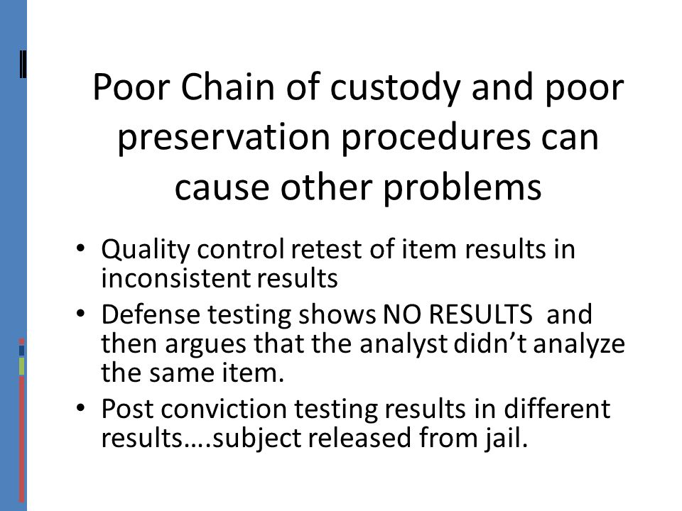 Poor Chain of custody and poor preservation procedures can cause other problems