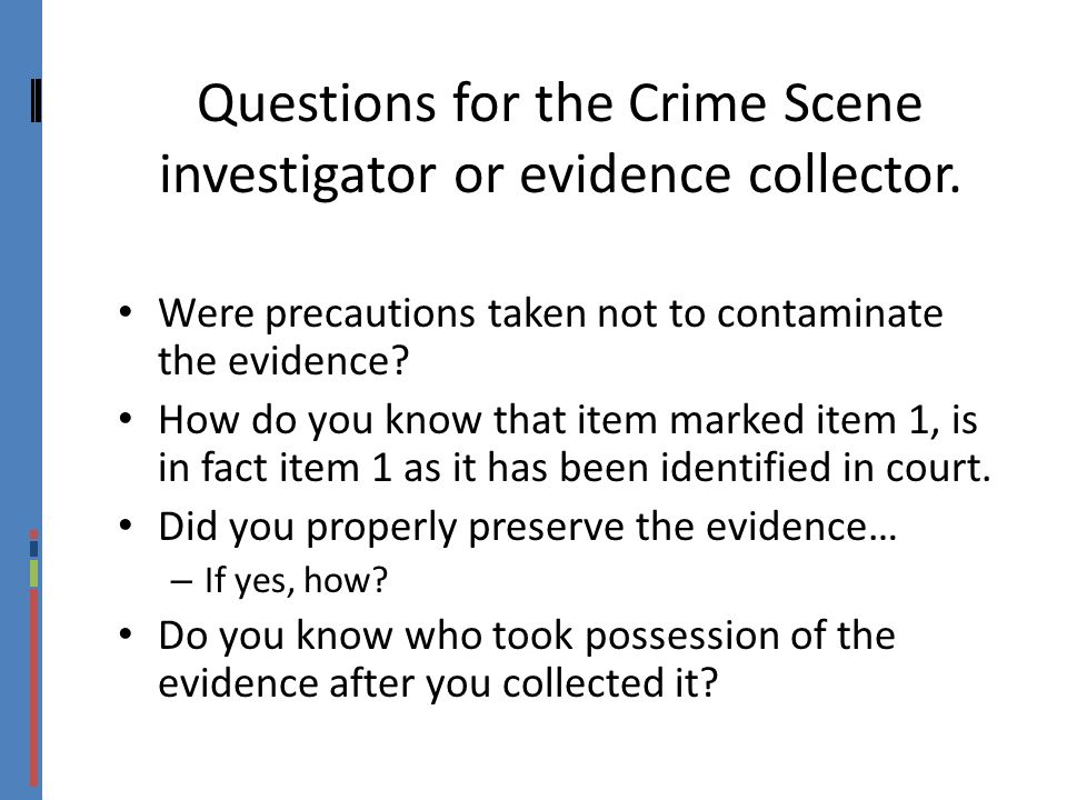 Questions for the Crime Scene investigator or evidence collector.