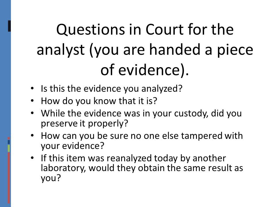 Questions in Court for the analyst (you are handed a piece of evidence).