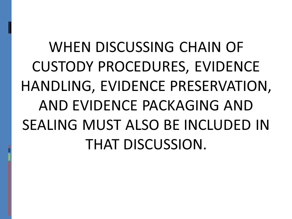 WHEN DISCUSSING CHAIN OF CUSTODY PROCEDURES, EVIDENCE HANDLING, EVIDENCE PRESERVATION, AND EVIDENCE PACKAGING AND SEALING MUST ALSO BE INCLUDED IN THAT DISCUSSION.